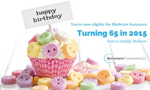 Turning 65 2015 Steps Simplify Medicare